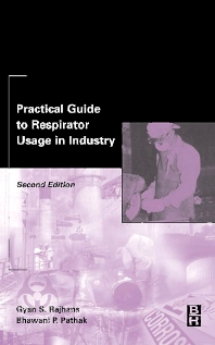Practical Guide to Respirator Usage in Industry, 2nd Edition,Gyan Rajhans,Bhawani Pathak,ISBN9780750674355