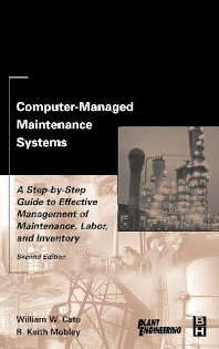 Computer-Managed Maintenance Systems, 2nd Edition,William W. Cato,R. Keith Mobley,ISBN9780750674737