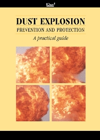 Cover image for Dust Explosion Prevention and Protection: A Practical Guide