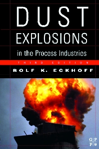 Dust Explosions in the Process Industries, 3rd Edition,Rolf Eckhoff,ISBN9780750676021