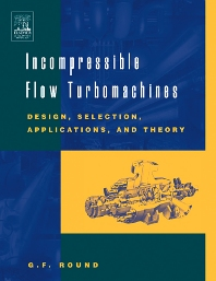 Incompressible Flow Turbomachines, 1st Edition,G.F. Round,ISBN9780750676038