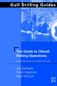 The Guide to Oilwell Fishing Operations, 1st Edition,Joe DeGeare,David Haughton,Mark McGurk,ISBN9780750677028