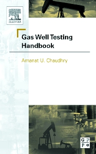 Gas Well Testing Handbook, 1st Edition,Amanat Chaudhry,ISBN9780750677059