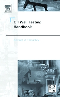 Oil Well Testing Handbook, 1st Edition,Amanat Chaudhry,ISBN9780750677066