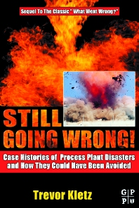 Still Going Wrong!, 1st Edition,Trevor Kletz,ISBN9780750677097