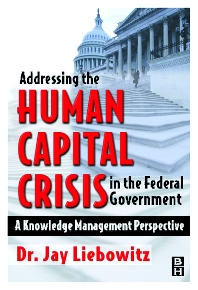 Addressing the Human Capital Crisis in the Federal Government - 1st Edition - ISBN: 9780750677134