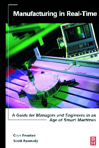 Manufacturing in Real-Time, 1st Edition,Gian Frontini,Scott Kennedy,ISBN9780750677226