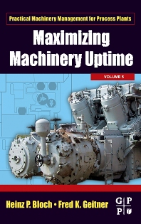 Maximizing Machinery Uptime, 1st Edition,Heinz P. Bloch,Fred K. Geitner,ISBN9780750677257