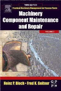 Machinery Component Maintenance and Repair, 3rd Edition,Heinz P. Bloch,Fred K. Geitner,ISBN9780750677264