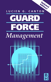 Guard Force Management, Updated Edition, 1st Edition,Lucien Canton,ISBN9780750677417