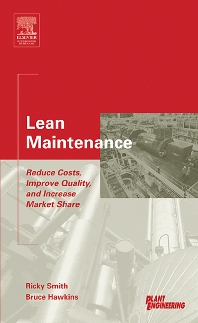 Lean Maintenance, 1st Edition,Ricky Smith,Bruce Hawkins,ISBN9780750677790