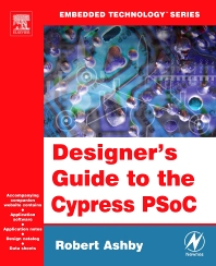 Designer's Guide to the Cypress PSoC, 1st Edition,Robert Ashby,ISBN9780750677806