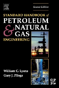Standard Handbook of Petroleum and Natural Gas Engineering, 2nd Edition,William C. Lyons, Ph.D., P.E.,Gary Plisga, BS,ISBN9780750677851
