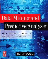 Data Mining and Predictive Analysis, 1st Edition,Colleen McCue,ISBN9780750677967