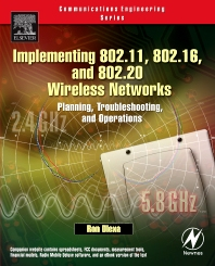 Implementing 802.11, 802.16, and 802.20 Wireless Networks, 1st Edition,Ron Olexa,ISBN9780750678087