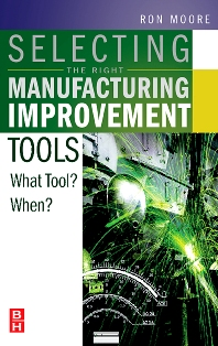Selecting the Right Manufacturing Improvement Tools, 1st Edition,Ron Moore,ISBN9780750679169