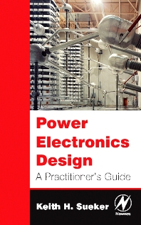 Power Electronics Design, 1st Edition,Keith Sueker,ISBN9780750679275