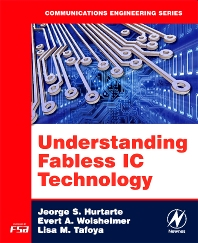Understanding Fabless IC Technology, 1st Edition,Jeorge Hurtarte,Evert Wolsheimer,Lisa Tafoya,ISBN9780750679442
