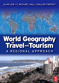 World Geography of Travel and Tourism, 1st Edition,Alan Lew,C. Michael Hall,Dallen Timothy,ISBN9780750679787