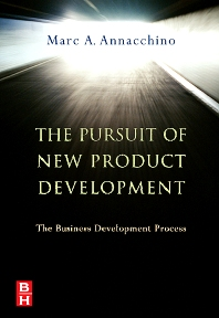 The Pursuit of New Product Development, 1st Edition,Marc Annacchino,ISBN9780750679930