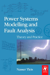 Power Systems Modelling and Fault Analysis, 1st Edition,Nasser Tleis,ISBN9780750680745