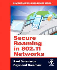 Secure Roaming in 802.11 Networks, 1st Edition,Paul Goransson,Raymond Greenlaw,ISBN9780750682114