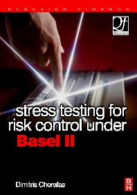 Stress Testing for Risk Control Under Basel II, 1st Edition,Dimitris Chorafas,ISBN9780750683050