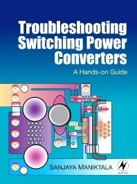 Troubleshooting Switching Power Converters, 1st Edition,Sanjaya Maniktala,ISBN9780750684217