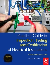 Practical Guide to Inspection, Testing and Certification of Electrical Installations - 1st Edition - ISBN: 9780080965604