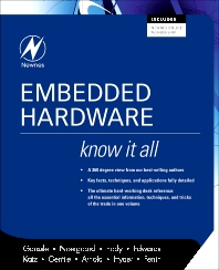 Embedded Hardware: Know It All, 1st Edition,Jack Ganssle,Tammy Noergaard,Fred Eady,Lewin Edwards,David Katz,Rick Gentile,Ken Arnold,Kamal Hyder,Bob Perrin,ISBN9780750685849