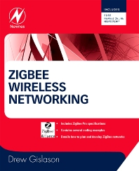 Zigbee Wireless Networking, 1st Edition,Drew Gislason,ISBN9780750685979