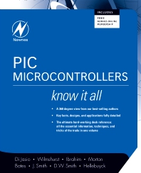 PIC Microcontrollers: Know It All, 1st Edition,Lucio Di Jasio,Tim Wilmshurst,Dogan Ibrahim,John Morton,Martin Bates,Jack Smith,David W Smith,Chuck Hellebuyck,ISBN9780750686150