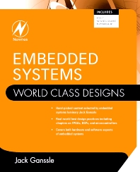 Embedded Systems: World Class Designs, 1st Edition,Jack Ganssle,ISBN9780750686259