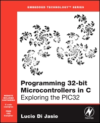 Programming 32-bit Microcontrollers in C, 1st Edition,Lucio Di Jasio,ISBN9780750687096