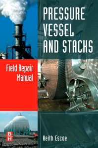 Pressure Vessel and Stacks Field Repair Manual, 1st Edition,Keith Escoe,ISBN9780750687669