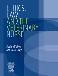 Ethics, Law and the Veterinary Nurse, 1st Edition,Sophie Pullen,Carol Gray,ISBN9780750688444