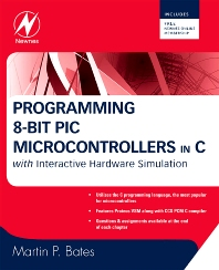 Programming 8-bit PIC Microcontrollers in C, 1st Edition,Martin Bates,ISBN9780750689601