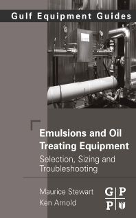Emulsions and Oil Treating Equipment - 1st Edition - ISBN: 9780750689700, 9780080559025