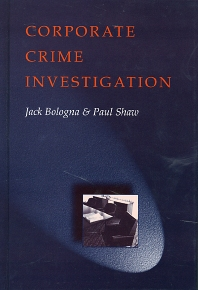 Corporate Crime Investigations, 1st Edition,Jack Bologna,Paul Shaw,ISBN9780750696593