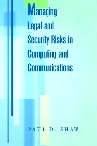 Managing Legal and Security Risks in Computers and Communications, 1st Edition,Paul Shaw,ISBN9780750699389
