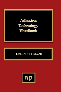 Adhesives Technology Handbook, 1st Edition,Arthur H. Landrock,ISBN9780815510406