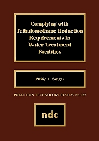 Complying with Trihalomethane Reduction Requirements in Water Treatment Facilities, 1st Edition,Philip Singer,ISBN9780815512073