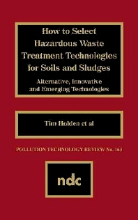 How to Select Hazardous Waste Treatment Technologies for Soils and Sludges - 1st Edition - ISBN: 9780815512134, 9781437744965