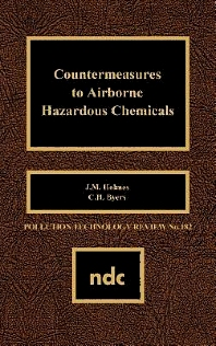 Countermeasures to Airborne Hazardous Chemicals, 1st Edition,J.M. Holmes,C.H. Byers,ISBN9780815512325