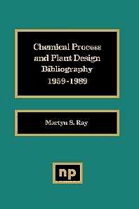 Chemical Process and Plant Design Bibliography, 1st Edition, Ray,ISBN9780815512721