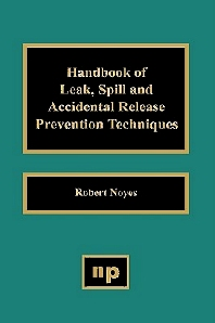 Handbook of Leak, Spill and Accidental Release Prevention Techniques, 1st Edition,Robert Noyes,ISBN9780815512967