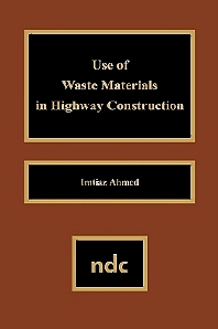 Use of Waste Materials Used in Highway Construction, 1st Edition,Imtiaz Ahmed,ISBN9780815513155