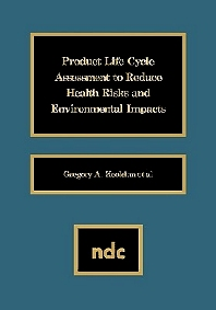 Product Life Cycle Assessment to Reduce Health Risks and Environmental Impacts, 1st Edition,Gregory A. Keoleian,ISBN9780815513544