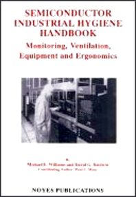 Semiconductor Industrial Hygiene Handbook, 1st Edition,David G. Baldwin,Paul C. Manz,Michael E. Williams,ISBN9780815513698