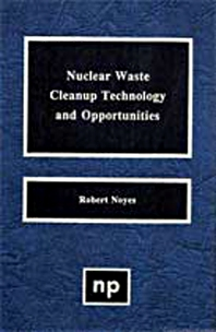 Cover image for Nuclear Waste Cleanup Technologies and Opportunities